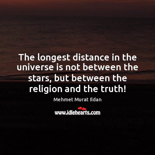 Image, The longest distance in the universe is not between the stars, but