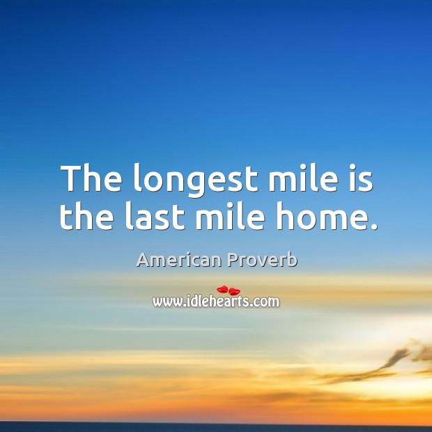 Image, The longest mile is the last mile home.