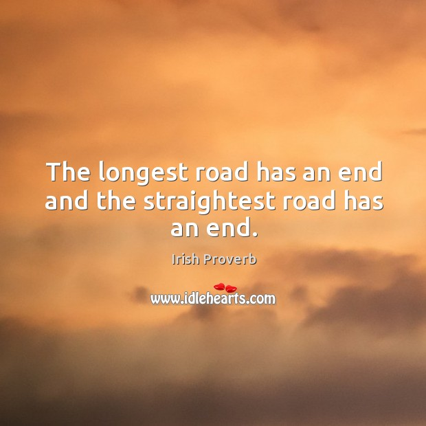 Image, The longest road has an end and the straightest road has an end.
