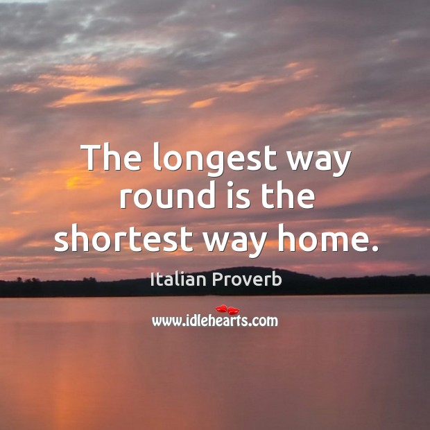 Image, The longest way round is the shortest way home.