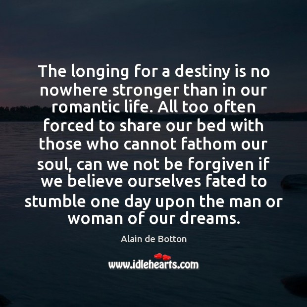 The longing for a destiny is no nowhere stronger than in our Image