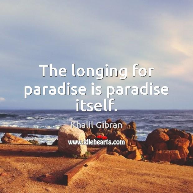 The longing for paradise is paradise itself. Image
