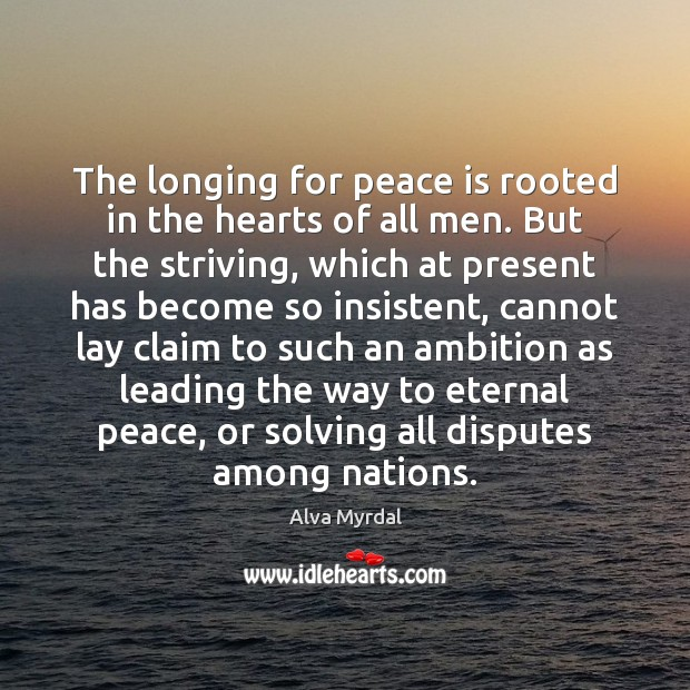 Image, The longing for peace is rooted in the hearts of all men.