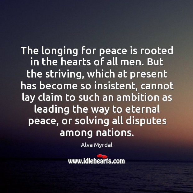 Image, The longing for peace is rooted in the hearts of all men. But the striving, which at present