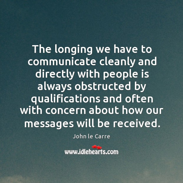 The longing we have to communicate cleanly and directly with people is always obstructed Image
