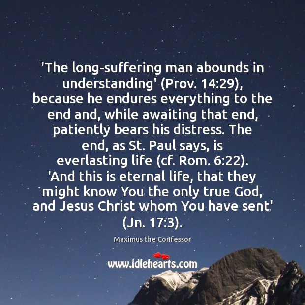 'The long-suffering man abounds in understanding' (Prov. 14:29), because he endures everything to Maximus the Confessor Picture Quote