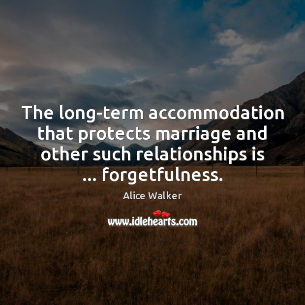 The long-term accommodation that protects marriage and other such relationships is … forgetfulness. Image