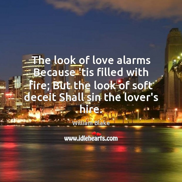The look of love alarms Because 'tis filled with fire; But the William Blake Picture Quote