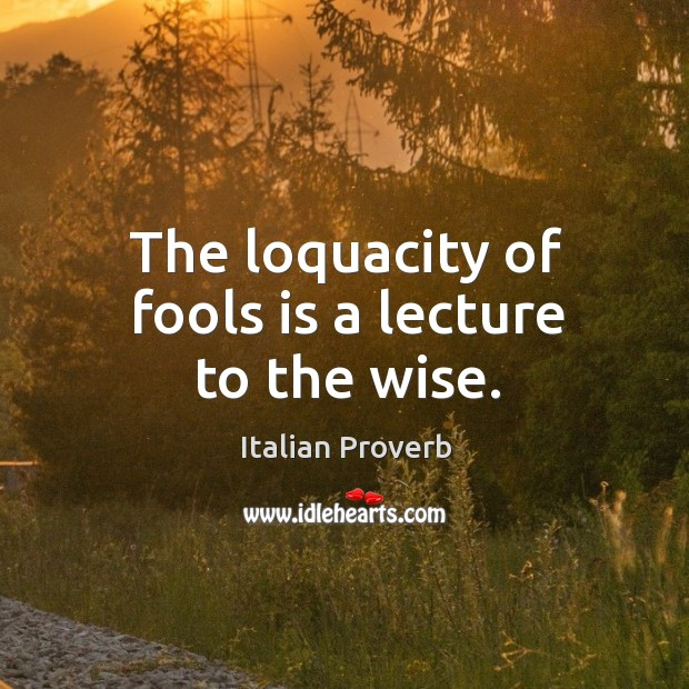 Image, The loquacity of fools is a lecture to the wise.