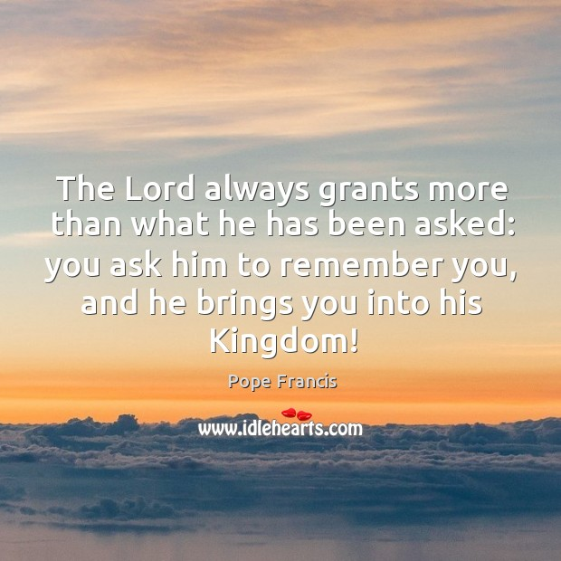 The Lord always grants more than what he has been asked: you Image