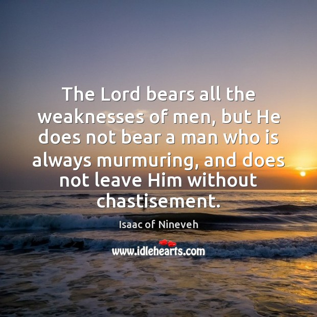 The Lord bears all the weaknesses of men, but He does not Isaac of Nineveh Picture Quote