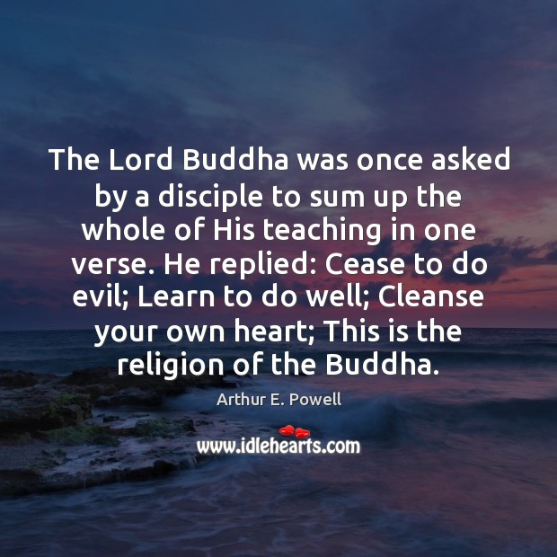 Image, The Lord Buddha was once asked by a disciple to sum up