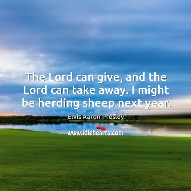 The lord can give, and the lord can take away. I might be herding sheep next year. Image