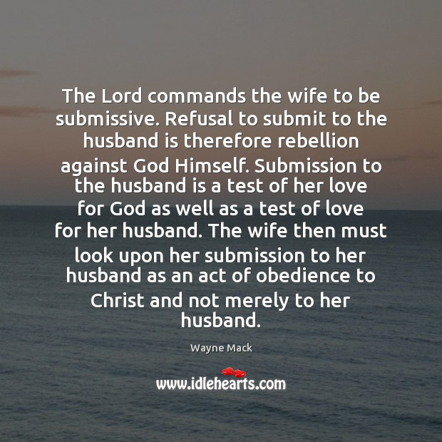 The Lord commands the wife to be submissive. Refusal to submit to Submission Quotes Image
