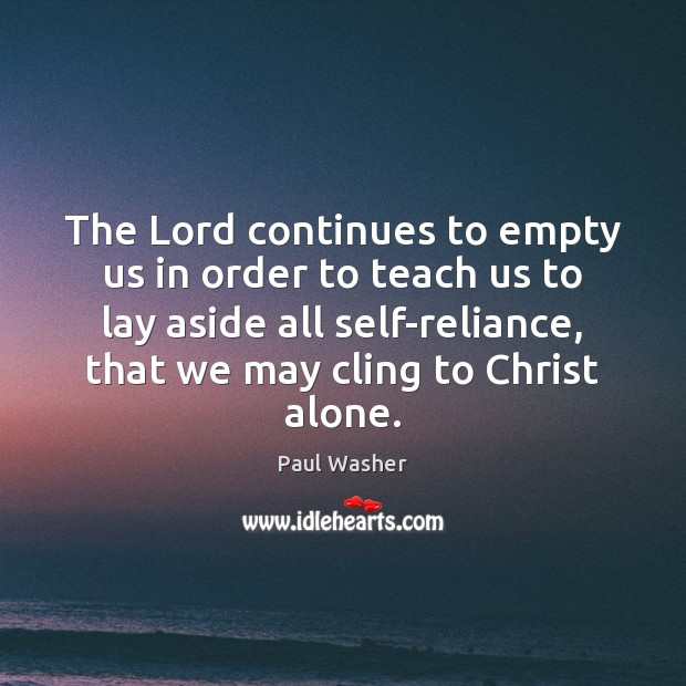 The Lord continues to empty us in order to teach us to Paul Washer Picture Quote