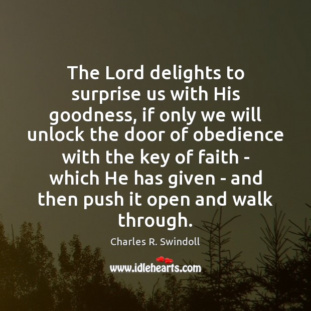The Lord delights to surprise us with His goodness, if only we Image