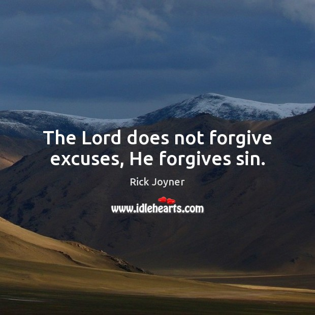 The Lord does not forgive excuses, He forgives sin. Rick Joyner Picture Quote