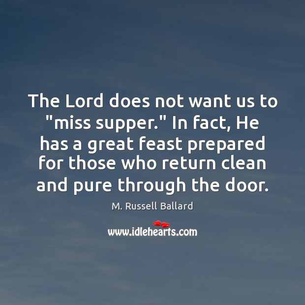 """Image, The Lord does not want us to """"miss supper."""" In fact, He"""