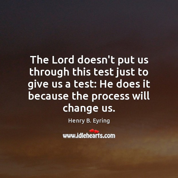 The Lord doesn't put us through this test just to give us Image