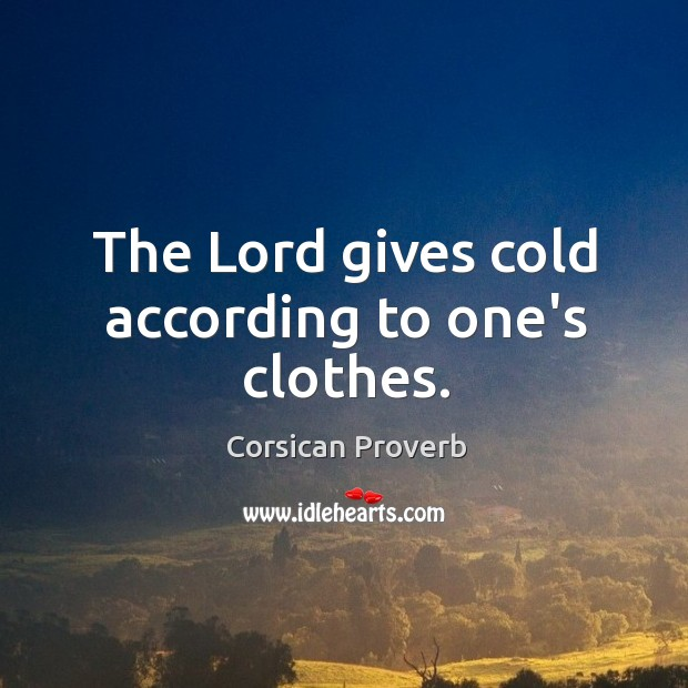 Image, The lord gives cold according to one's clothes.