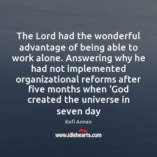 The Lord had the wonderful advantage of being able to work alone. Kofi Annan Picture Quote