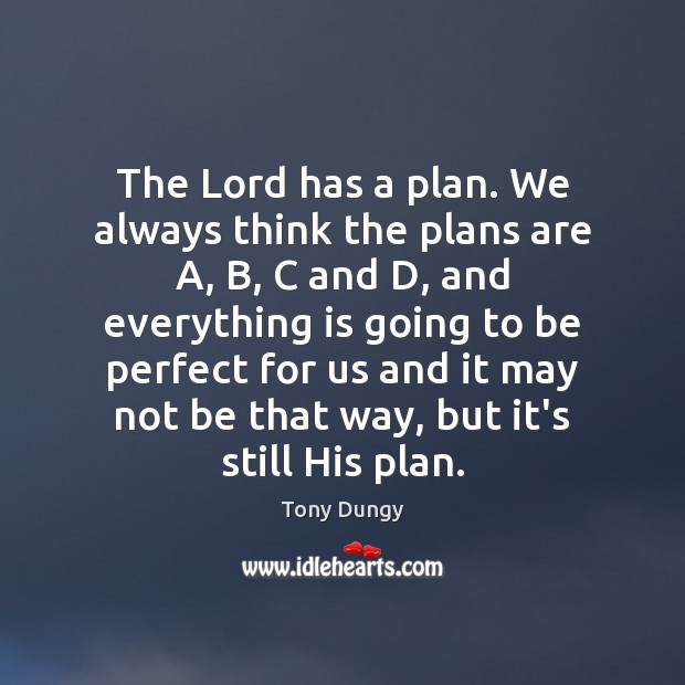 The Lord has a plan. We always think the plans are A, Tony Dungy Picture Quote