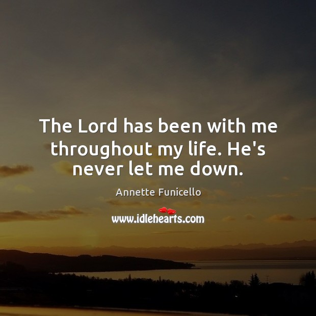 The Lord has been with me throughout my life. He's never let me down. Image