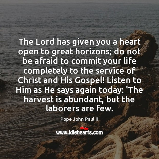 The Lord has given you a heart open to great horizons; do Image