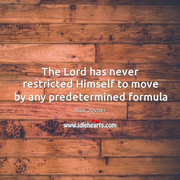 The Lord has never restricted Himself to move by any predetermined formula Image
