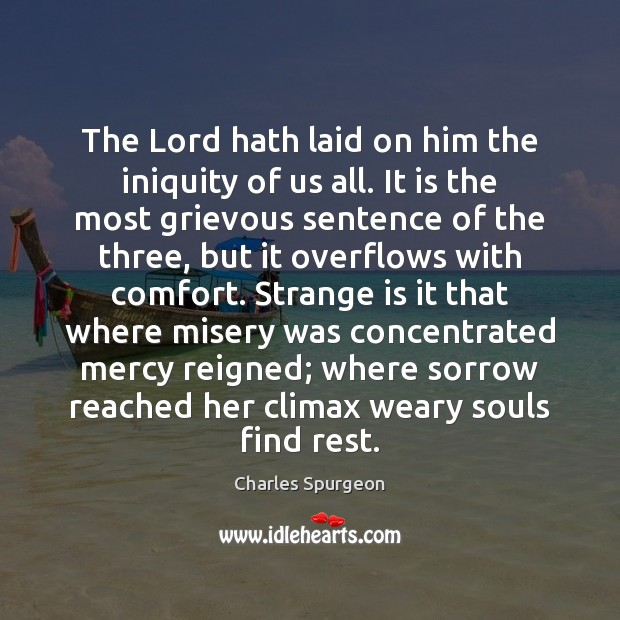 The Lord hath laid on him the iniquity of us all. It Charles Spurgeon Picture Quote
