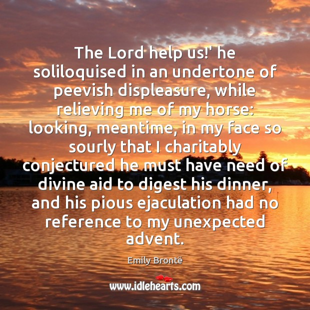 The Lord help us!' he soliloquised in an undertone of peevish Emily Brontë Picture Quote