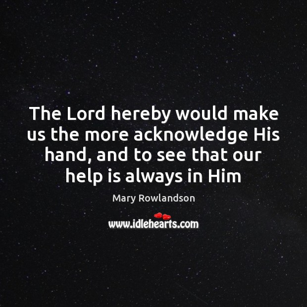 The Lord hereby would make us the more acknowledge His hand, and Image