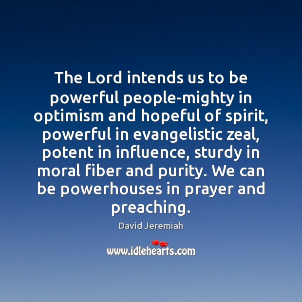 The Lord intends us to be powerful people-mighty in optimism and hopeful Image
