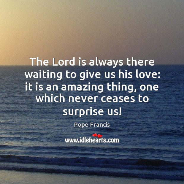The Lord is always there waiting to give us his love: it Image