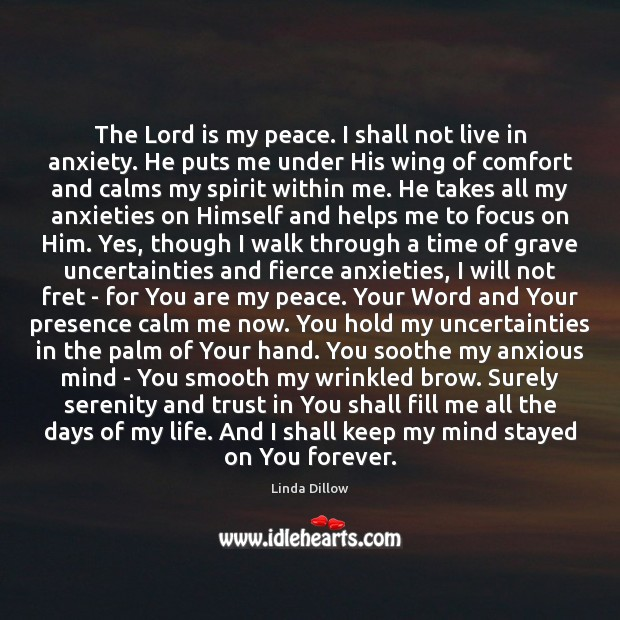 The Lord is my peace. I shall not live in anxiety. He Linda Dillow Picture Quote