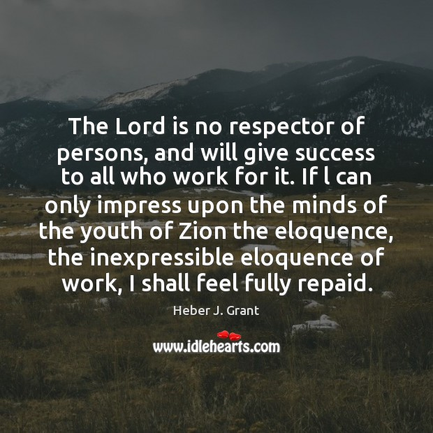 Image, The Lord is no respector of persons, and will give success to
