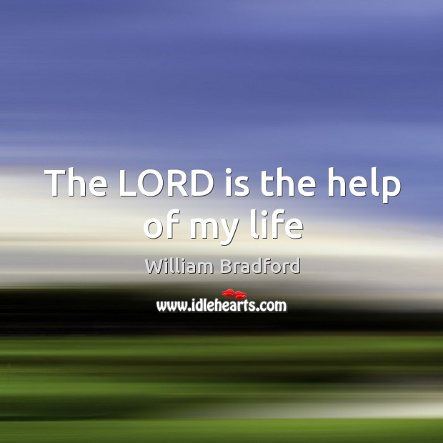 The LORD is the help of my life William Bradford Picture Quote
