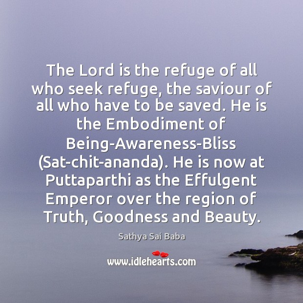 The Lord is the refuge of all who seek refuge, the saviour Sathya Sai Baba Picture Quote