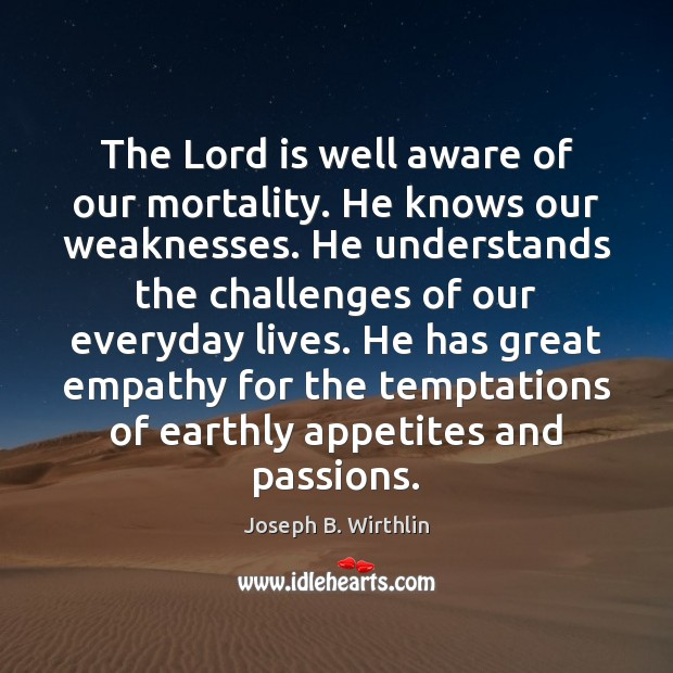The Lord is well aware of our mortality. He knows our weaknesses. Image