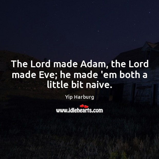 The Lord made Adam, the Lord made Eve; he made 'em both a little bit naive. Yip Harburg Picture Quote