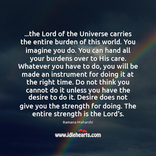 …the Lord of the Universe carries the entire burden of this world. Strength Quotes Image