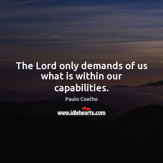 The Lord only demands of us what is within our capabilities. Image