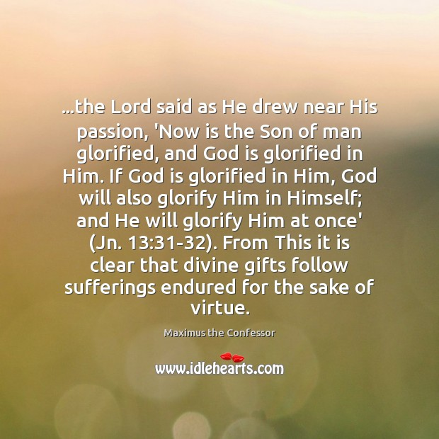 …the Lord said as He drew near His passion, 'Now is the Maximus the Confessor Picture Quote