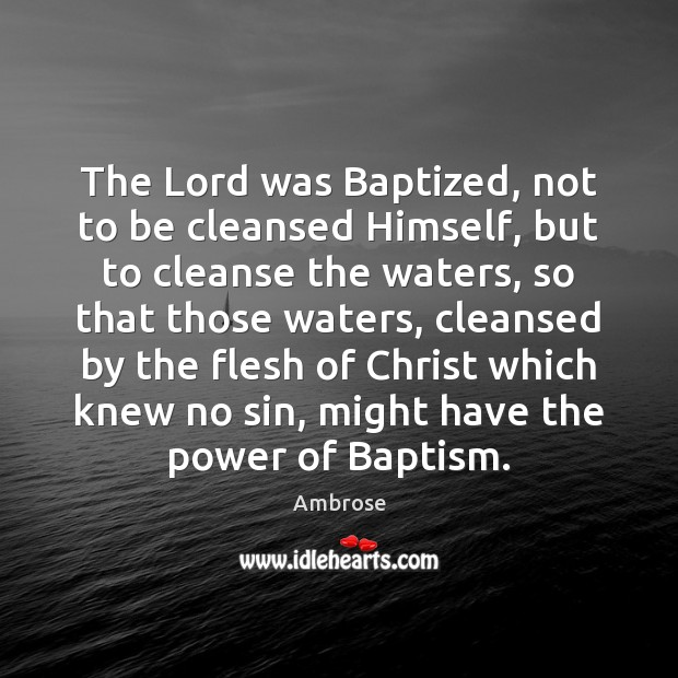 Image, The Lord was Baptized, not to be cleansed Himself, but to cleanse