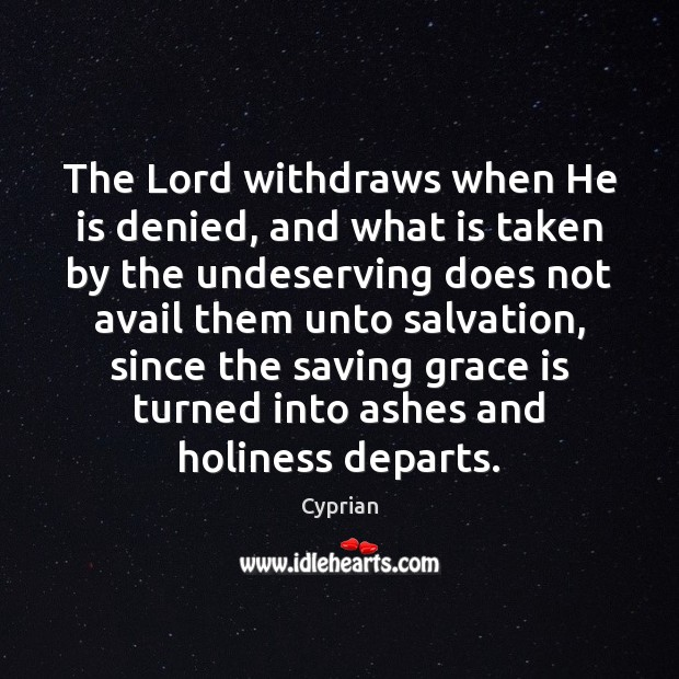 The Lord withdraws when He is denied, and what is taken by Image