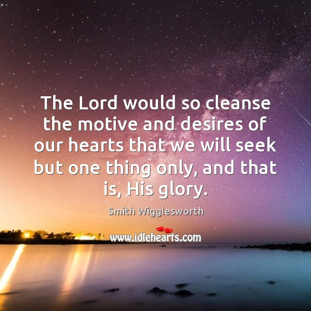 The Lord would so cleanse the motive and desires of our hearts Image