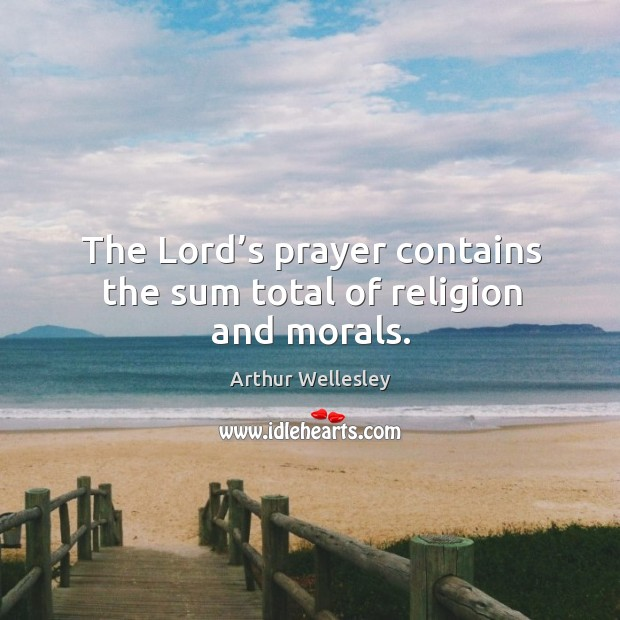 The lord's prayer contains the sum total of religion and morals. Image
