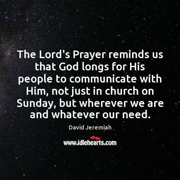 The Lord's Prayer reminds us that God longs for His people to David Jeremiah Picture Quote