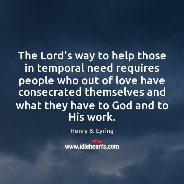 The Lord's way to help those in temporal need requires people who Image