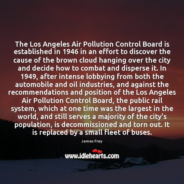 The Los Angeles Air Pollution Control Board is established in 1946 in an James Frey Picture Quote